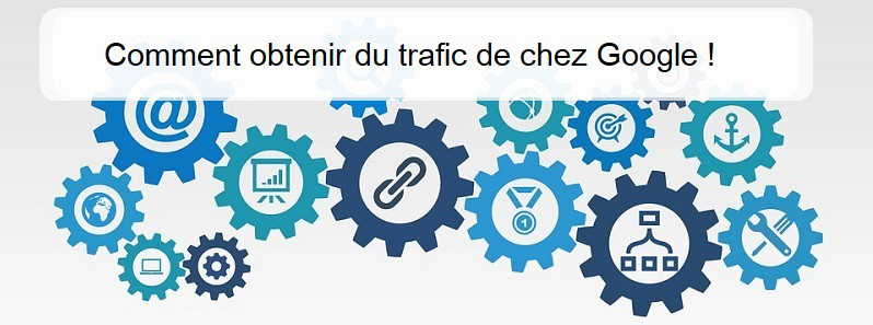 Comment obtenir du trafic de chez Google !